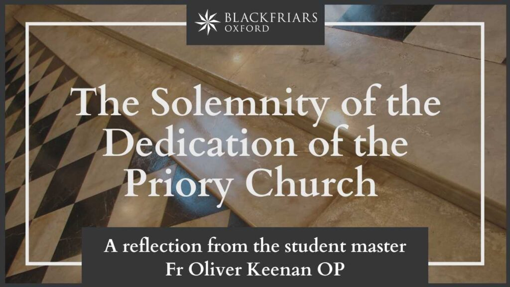 A reflection from the Student Master | Solemnity of the Dedication of the Priory Church